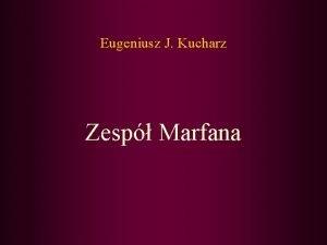 Eugeniusz J Kucharz Zesp Marfana Zesp Marfana MFS