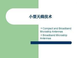 Compact and Broadband Microstrip Antennas Broadband Microstrip Antennas
