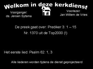 Voorganger ds Jeroen Sytsma Voorlezer Jan Willem de