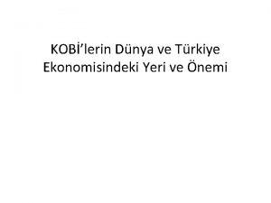 KOBlerin Dnya ve Trkiye Ekonomisindeki Yeri ve nemi
