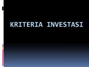 KRITERIA INVESTASI Kriteria investasi alat ukur yang menentukan