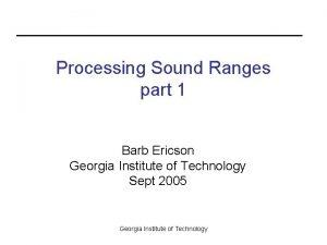 Processing Sound Ranges part 1 Barb Ericson Georgia