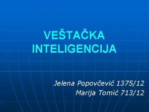 VETAKA INTELIGENCIJA Jelena Popovevi 137512 Marija Tomi 71312