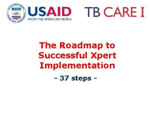 The Roadmap to Successful Xpert Implementation 37 steps
