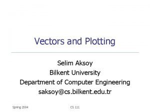 Vectors and Plotting Selim Aksoy Bilkent University Department