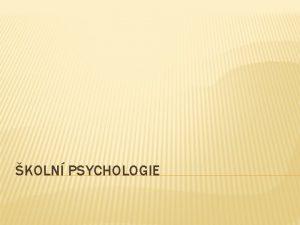 KOLN PSYCHOLOGIE PEDAGOGICK X KOLN PSYCHOLOGIE Pedagogick psychologie
