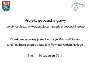 Projekt geocachingowy turystyka piesza wykorzystujca narzdzia geocachingowe Projekt