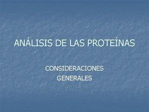 ANLISIS DE LAS PROTENAS CONSIDERACIONES GENERALES PROTENAS n