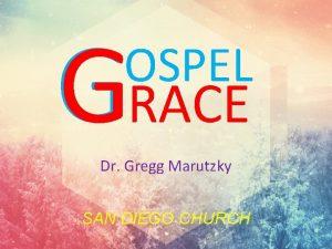 GRACE OSPEL Dr Gregg Marutzky SAN DIEGO CHURCH