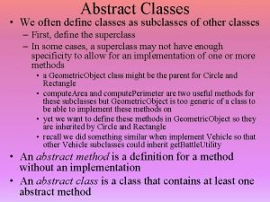 Abstract Classes We often define classes as subclasses