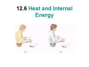 12 6 Heat and Internal Energy Heat is