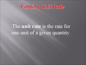 Finding Unit Rate The unit rate is the