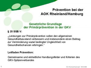 Prvention bei der AOK RheinlandHamburg Gesetzliche Grundlage der