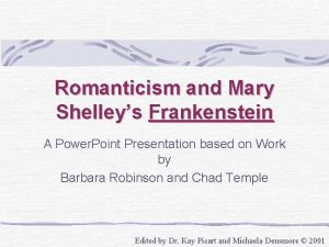 Romanticism and Mary Shelleys Frankenstein A Power Point