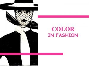 COLOR IN FASHION LEARNING TARGETS Describe the impact