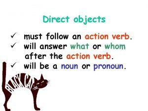 Direct objects must follow an action verb will