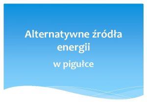 Alternatywne rda energii w piguce Rodzaje rde energii