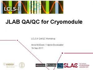 JLAB QAQC for Cryomodule LCLSII QAQC Workshop Anne