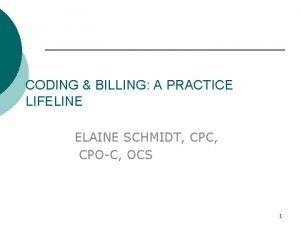 CODING BILLING A PRACTICE LIFELINE ELAINE SCHMIDT CPC