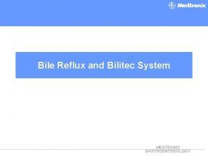 Bile Reflux and Bilitec System MEDTRONIC GASTROENTEROLOGY What