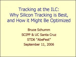 Tracking at the ILC Why Silicon Tracking is
