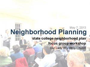 May 7 2013 Neighborhood Planning state college neighborhood