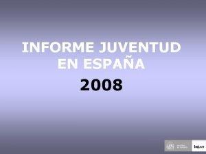 INFORME JUVENTUD EN ESPAA 2008 INFORME DE JUVENTUD