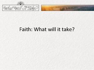 Faith What will it take Faith isnt always