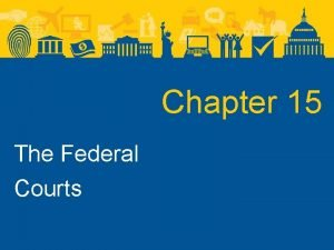 Chapter 15 The Federal Courts The Federal Courts