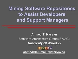 Mining Software Repositories to Assist Developers and Support