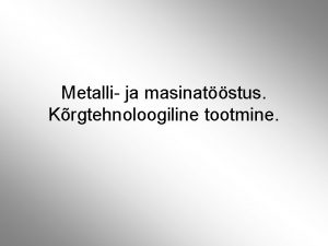 Metalli ja masinatstus Krgtehnoloogiline tootmine Metallurgia Metallurgia on
