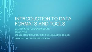 INTRODUCTION TO DATA FORMATS AND TOOLS DATA FORMATS