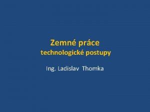 Zemn prce technologick postupy Ing Ladislav Thomka Zemn
