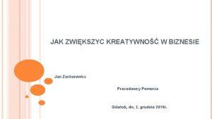 JAK ZWIKSZYC KREATYWNO W BIZNESIE Jan Zacharewicz Pracodawcy