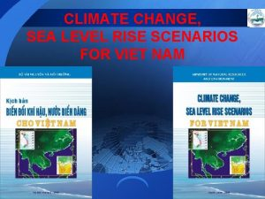 CLIMATE CHANGE SEA LEVEL RISE SCENARIOS FOR VIET