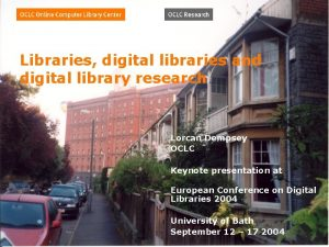 Libraries digital libraries and digital library research Lorcan