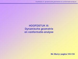 Hoofdstuk III dynamische geometrie en conformatieanalyse HOOFDSTUK III