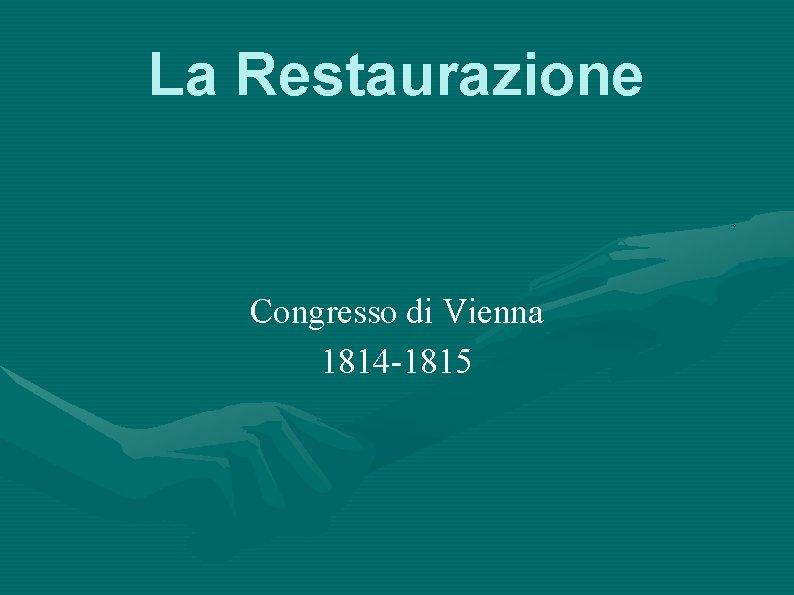 La Restaurazione Congresso di Vienna 1814 1815 LEuropa