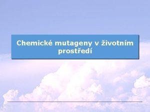 Chemick mutageny v ivotnm prosted Pokozen genofondu v