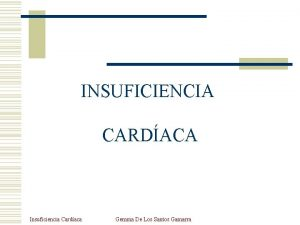 INSUFICIENCIA CARDACA Insuficiencia Cardaca Gemma De Los Santos
