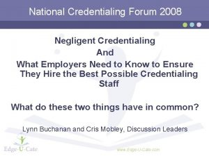 National Credentialing Forum 2008 Negligent Credentialing And What