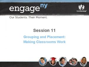 Session 11 Grouping and Placement Making Classrooms Work