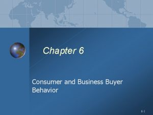 Chapter 6 Consumer and Business Buyer Behavior 6