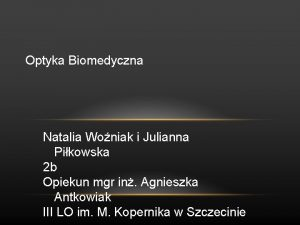 Optyka Biomedyczna Natalia Woniak i Julianna Pikowska 2