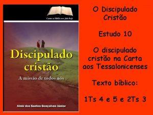 O Discipulado Cristo Estudo 10 O discipulado cristo