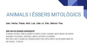 ANIMALS I SSERS MITOLGICS Izan Hctor Paula Abril