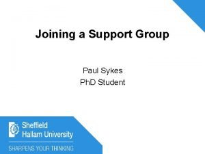 Joining a Support Group Paul Sykes Ph D