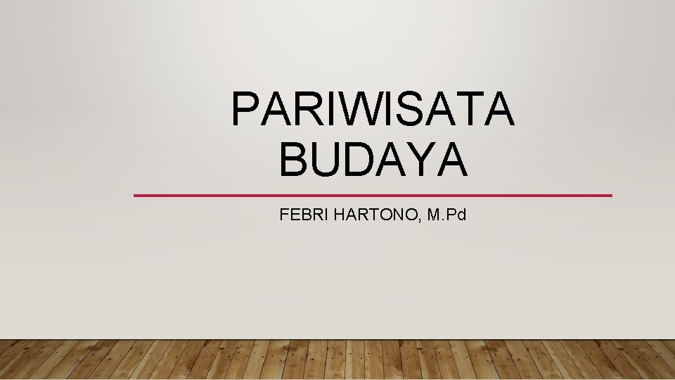 PARIWISATA BUDAYA FEBRI HARTONO M Pd PARIWISATA Pariwisata