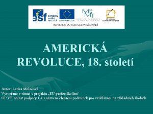 AMERICK REVOLUCE 18 stolet Autor Lenka Mulaov Vytvoeno