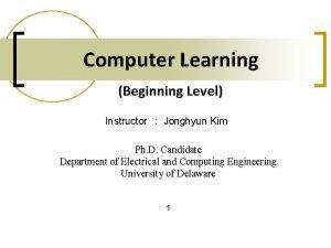 Computer Learning Beginning Level Instructor Jonghyun Kim Ph